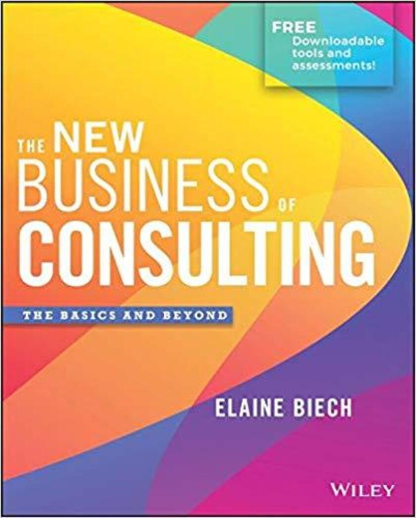 The New Business of Consulting by Elaine Biech